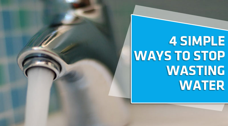 4 simple ways to stop wasting water