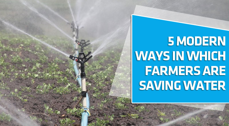 5 modern ways in which farmers are saving water
